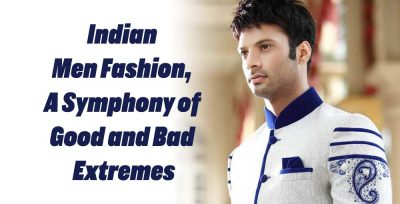 Indian Men Fashion, A Symphony of Good and Bad Extremes